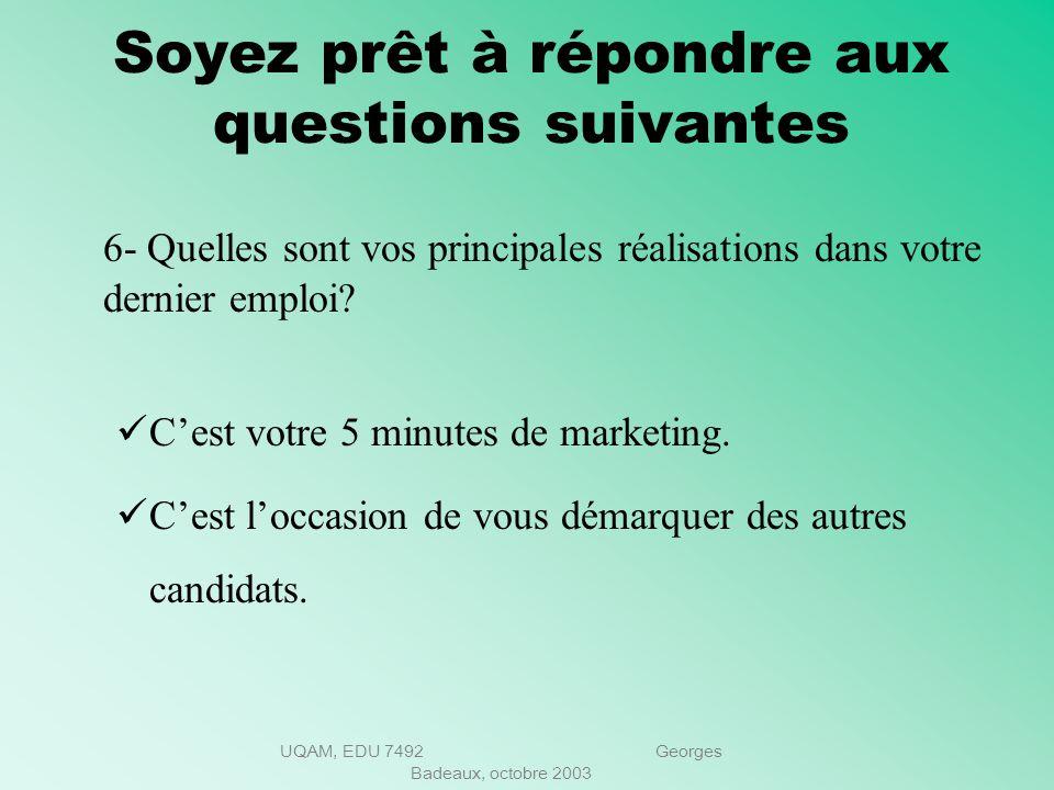 UQAM, EDU 7492 Georges Badeaux, octobre 2003 Soyez prêt à répondre aux questions suivantes 5- Quels sont vos objectifs de carrière? Linterviewer veut