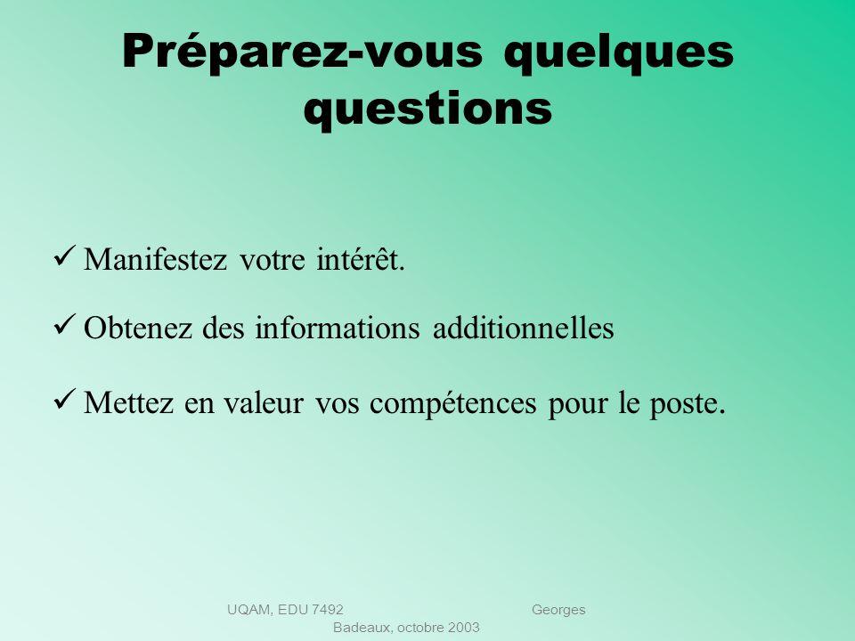 UQAM, EDU 7492 Georges Badeaux, octobre 2003 Soyez prêt à répondre aux questions suivantes 8- Pourquoi devrions-nous vous engager? La publicité vend u
