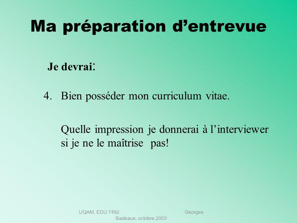 UQAM, EDU 7492 Georges Badeaux, octobre 2003 Ma préparation dentrevue Je devrai : 3- Transmettre à linterviewer tous les renseignements importants. Ap