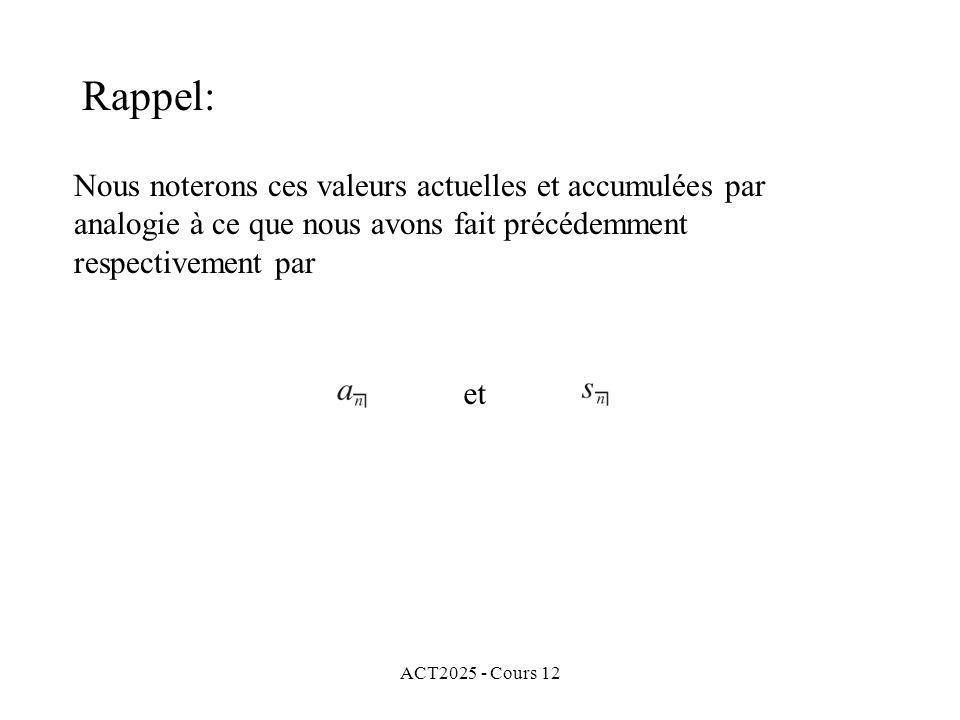 ACT2025 - Cours 12 Nous noterons ces valeurs actuelles et accumulées par analogie à ce que nous avons fait précédemment respectivement par et Rappel: