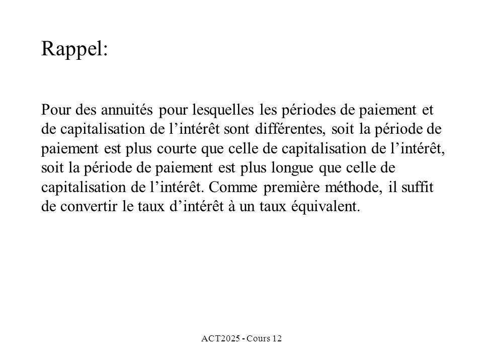 ACT2025 - Cours 12 Pour des annuités pour lesquelles les périodes de paiement et de capitalisation de lintérêt sont différentes, soit la période de pa