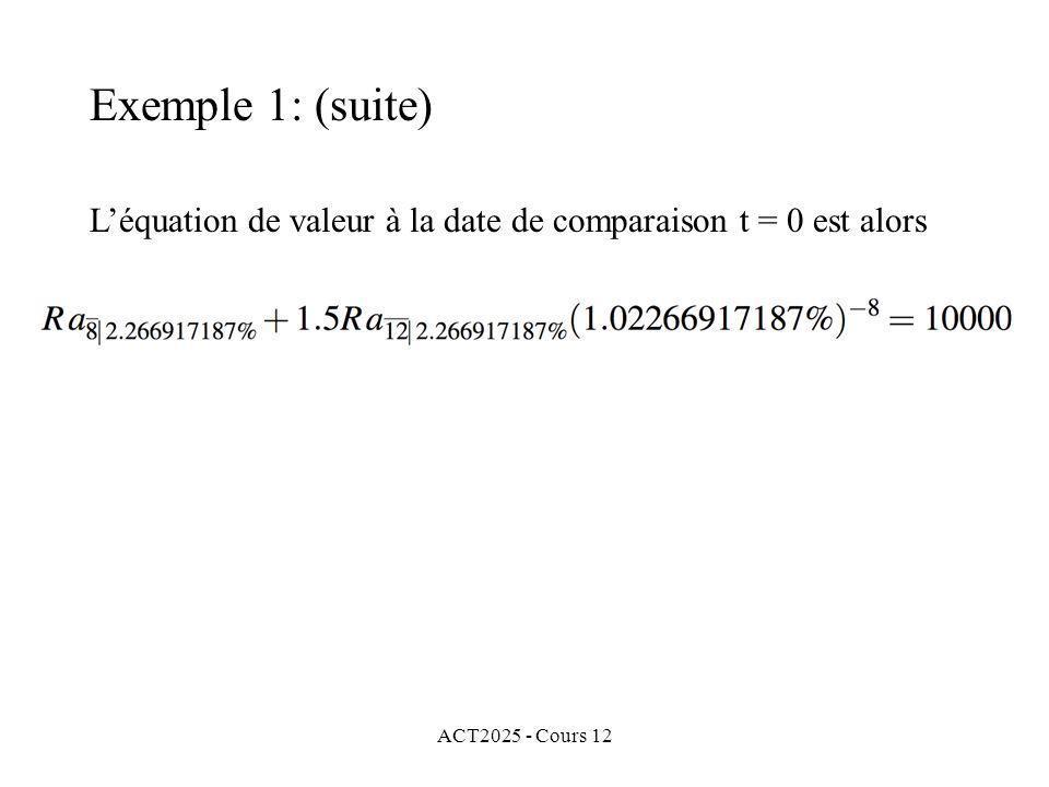 ACT2025 - Cours 12 Léquation de valeur à la date de comparaison t = 0 est alors Exemple 1: (suite)