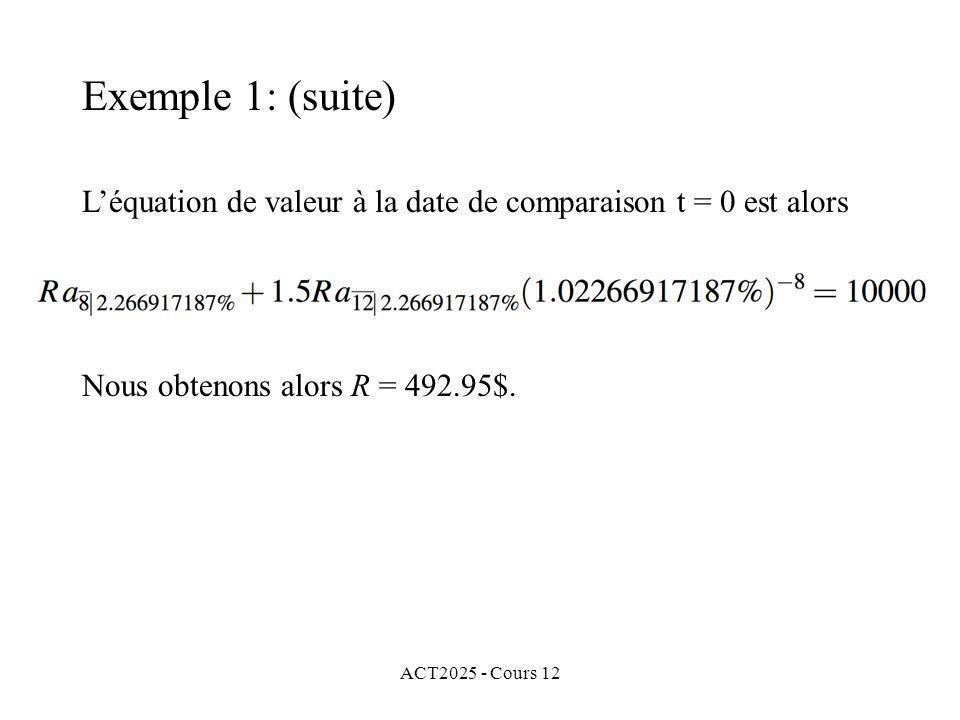 ACT2025 - Cours 12 Léquation de valeur à la date de comparaison t = 0 est alors Exemple 1: (suite) Nous obtenons alors R = 492.95$.