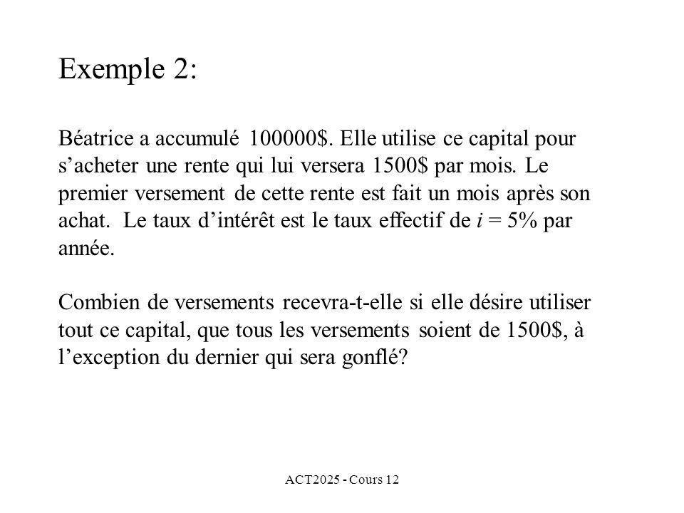 ACT2025 - Cours 12 Béatrice a accumulé 100000$. Elle utilise ce capital pour sacheter une rente qui lui versera 1500$ par mois. Le premier versement d