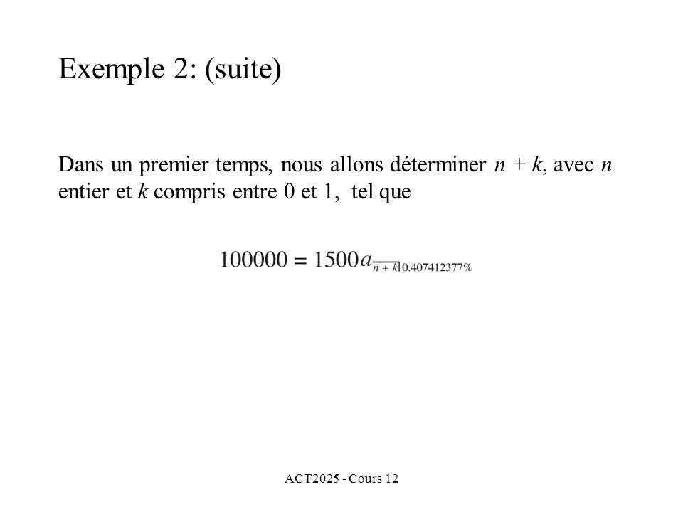 ACT2025 - Cours 12 Dans un premier temps, nous allons déterminer n + k, avec n entier et k compris entre 0 et 1, tel que Exemple 2: (suite)