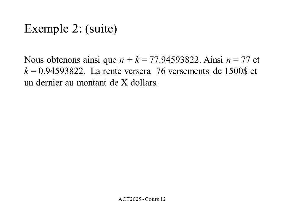 ACT2025 - Cours 12 Nous obtenons ainsi que n + k = 77.94593822. Ainsi n = 77 et k = 0.94593822. La rente versera 76 versements de 1500$ et un dernier