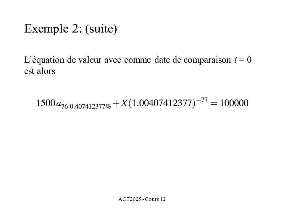 ACT2025 - Cours 12 Léquation de valeur avec comme date de comparaison t = 0 est alors Exemple 2: (suite)