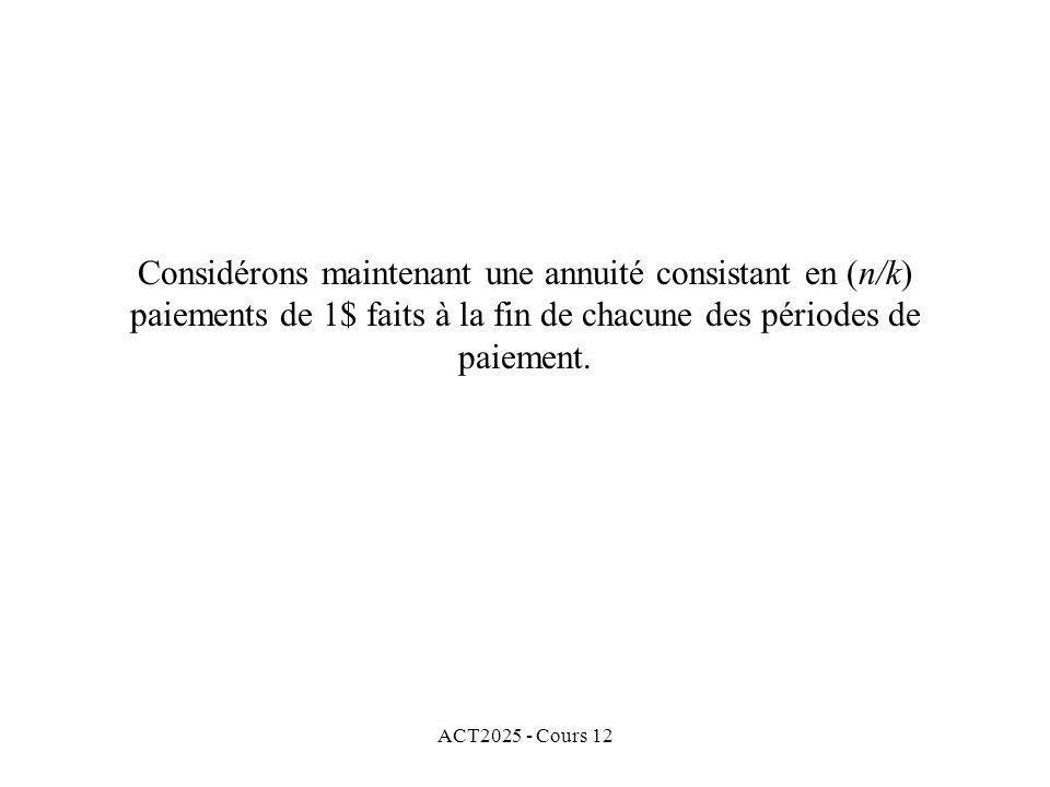 ACT2025 - Cours 12 Considérons maintenant une annuité consistant en (n/k) paiements de 1$ faits à la fin de chacune des périodes de paiement.