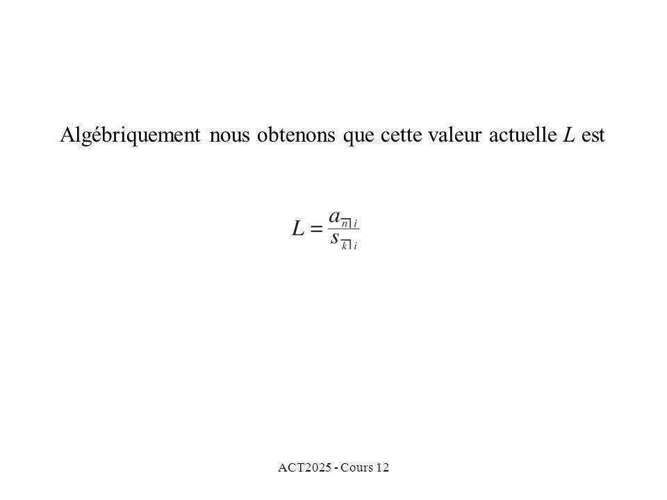 ACT2025 - Cours 12 Algébriquement nous obtenons que cette valeur actuelle L est
