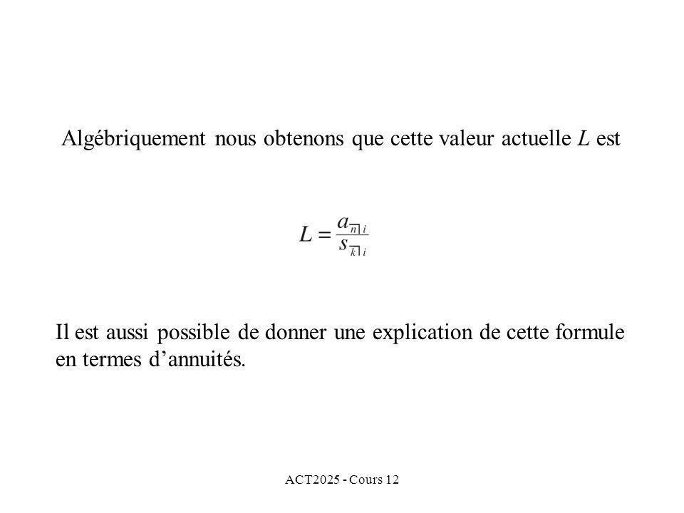 ACT2025 - Cours 12 Algébriquement nous obtenons que cette valeur actuelle L est Il est aussi possible de donner une explication de cette formule en te