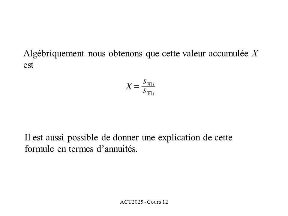 ACT2025 - Cours 12 Algébriquement nous obtenons que cette valeur accumulée X est Il est aussi possible de donner une explication de cette formule en t