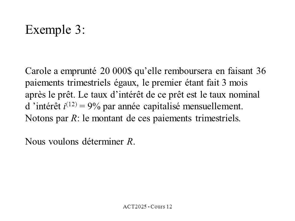 ACT2025 - Cours 12 Carole a emprunté 20 000$ quelle remboursera en faisant 36 paiements trimestriels égaux, le premier étant fait 3 mois après le prêt