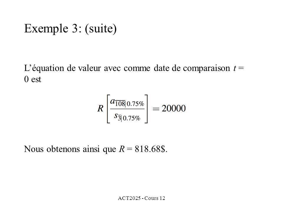 ACT2025 - Cours 12 Léquation de valeur avec comme date de comparaison t = 0 est Nous obtenons ainsi que R = 818.68$. Exemple 3: (suite)