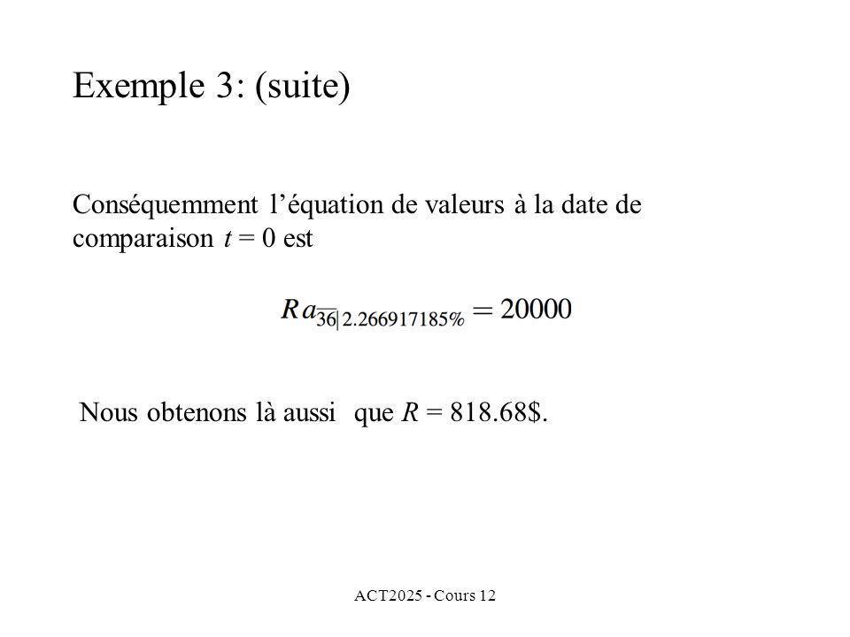 ACT2025 - Cours 12 Conséquemment léquation de valeurs à la date de comparaison t = 0 est Nous obtenons là aussi que R = 818.68$. Exemple 3: (suite)