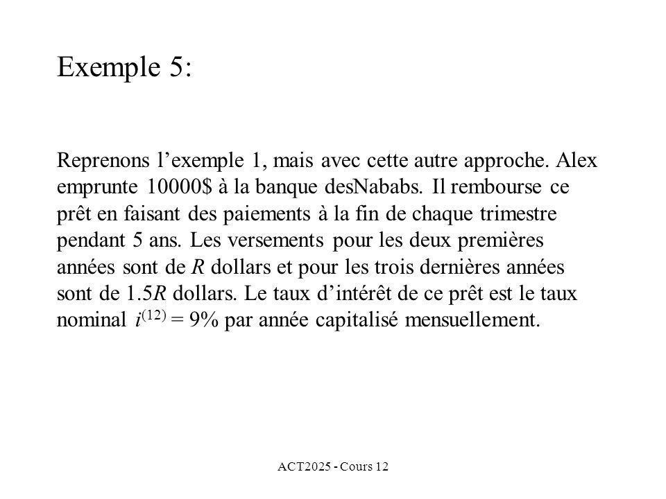 ACT2025 - Cours 12 Reprenons lexemple 1, mais avec cette autre approche. Alex emprunte 10000$ à la banque desNababs. Il rembourse ce prêt en faisant d