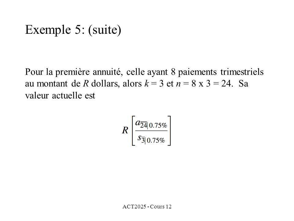 ACT2025 - Cours 12 Pour la première annuité, celle ayant 8 paiements trimestriels au montant de R dollars, alors k = 3 et n = 8 x 3 = 24. Sa valeur ac