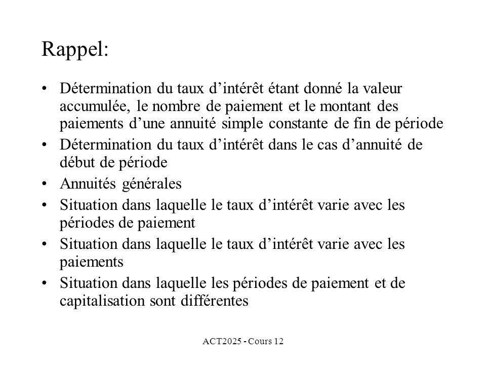 ACT2025 - Cours 12 Rappel: Détermination du taux dintérêt étant donné la valeur accumulée, le nombre de paiement et le montant des paiements dune annu