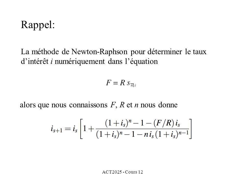 ACT2025 - Cours 12 La méthode de Newton-Raphson pour déterminer le taux dintérêt i numériquement dans léquation alors que nous connaissons F, R et n n