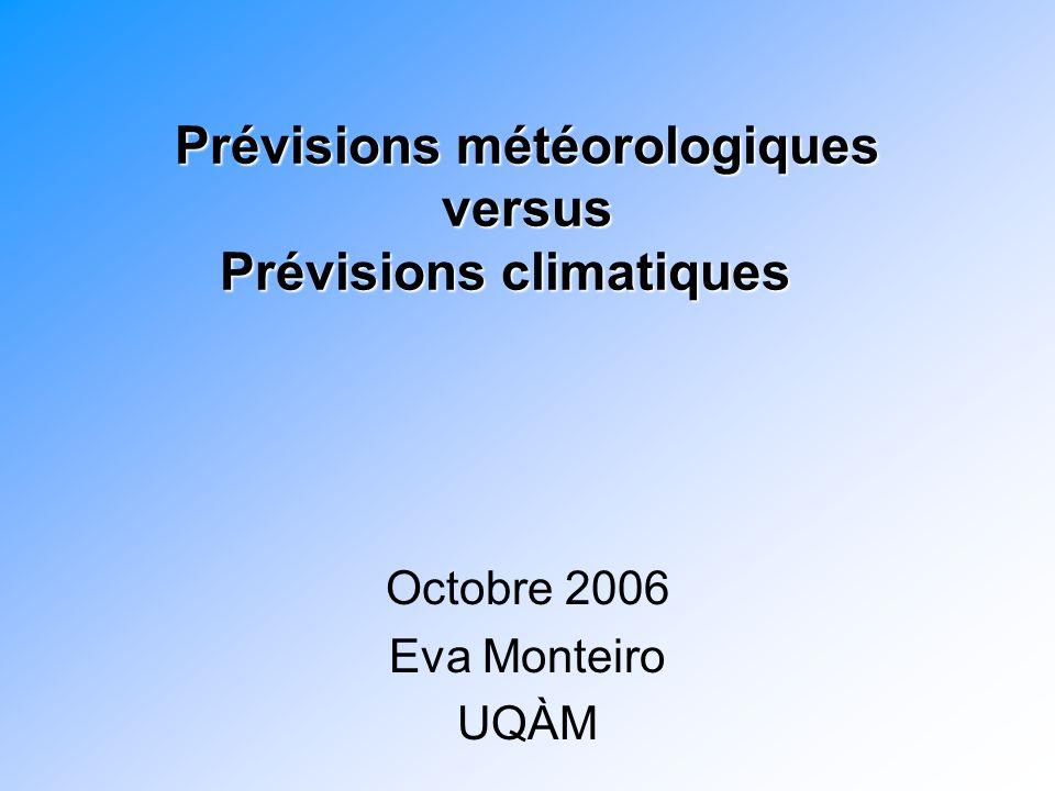 Prévisions météorologiques versus Prévisions climatiques Octobre 2006 Eva Monteiro UQÀM