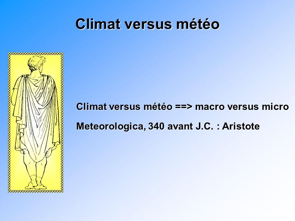 Climat versus météo Climat versus météo ==> macro versus micro Meteorologica, 340 avant J.C.
