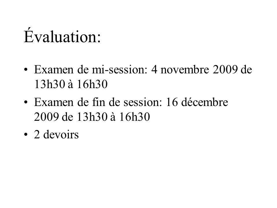 Évaluation: Examen de mi-session: 4 novembre 2009 de 13h30 à 16h30 Examen de fin de session: 16 décembre 2009 de 13h30 à 16h30 2 devoirs