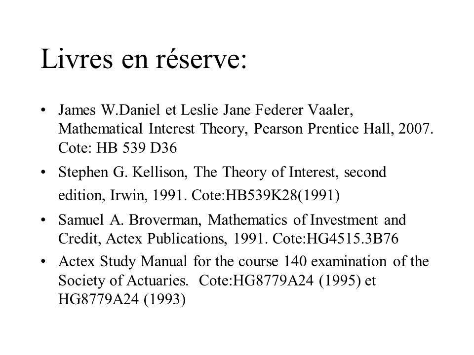 Livres en réserve: James W.Daniel et Leslie Jane Federer Vaaler, Mathematical Interest Theory, Pearson Prentice Hall, 2007. Cote: HB 539 D36 Stephen G