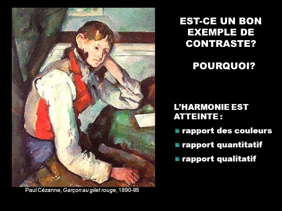 Paul Cézanne, Garçon au gilet rouge, 1890-95 EST-CE UN BON EXEMPLE DE CONTRASTE? POURQUOI? LHARMONIE EST ATTEINTE : rapport des couleurs rapport quant