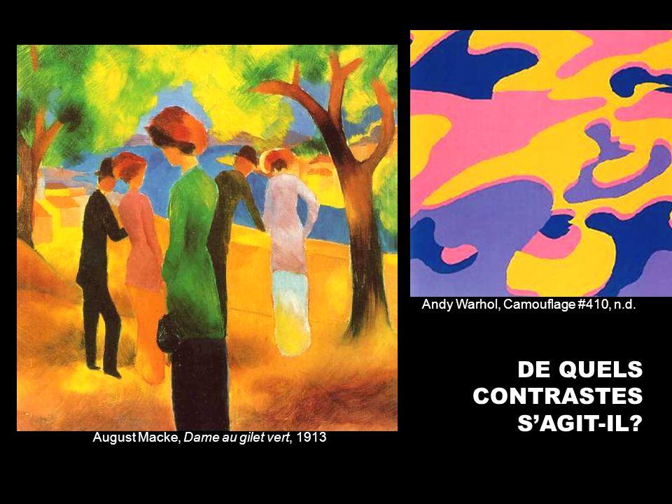 August Macke, Dame au gilet vert, 1913 DE QUELS CONTRASTES SAGIT-IL? Andy Warhol, Camouflage #410, n.d.