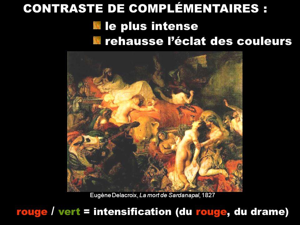 Eugène Delacroix, La mort de Sardanapal, 1827 CONTRASTE DE COMPLÉMENTAIRES : le plus intense rehausse léclat des couleurs rouge / vert = intensificati