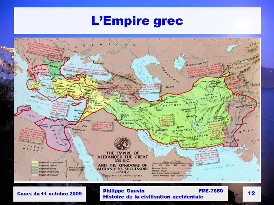 Cours du 11 octobre 2009 Philippe Gauvin FPE-7650 Histoire de la civilisation occidentale 12 LEmpire grec