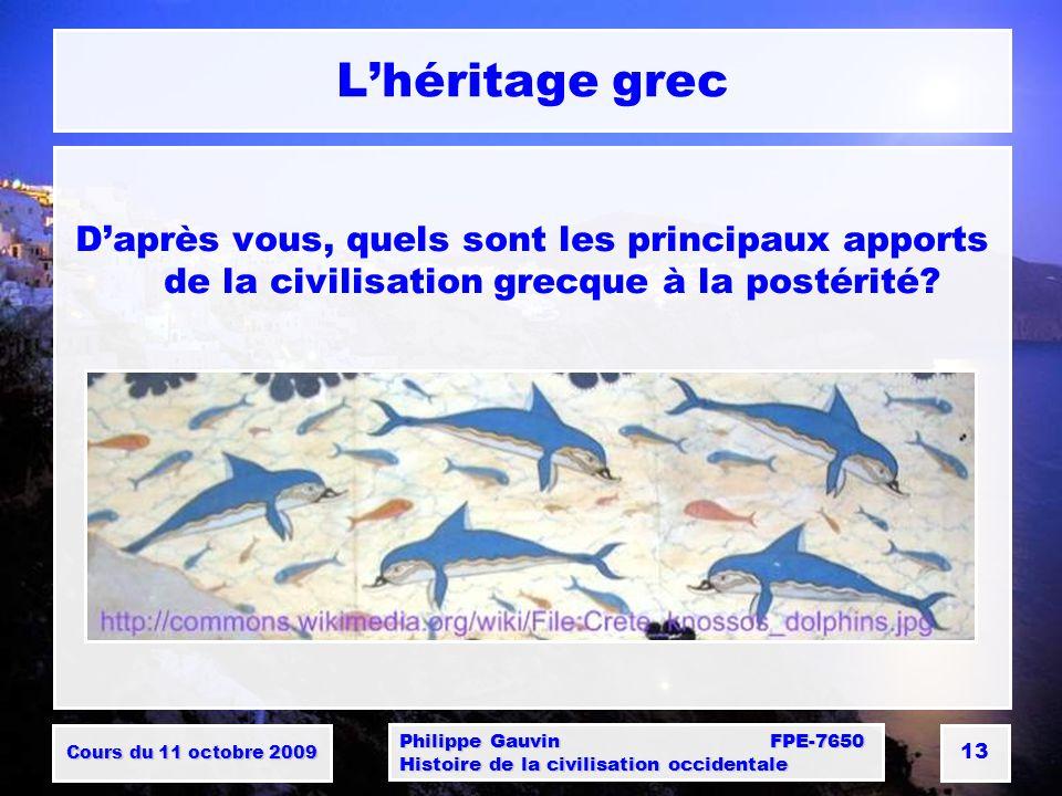 Cours du 11 octobre 2009 Philippe Gauvin FPE-7650 Histoire de la civilisation occidentale 13 Lhéritage grec Daprès vous, quels sont les principaux apports de la civilisation grecque à la postérité?
