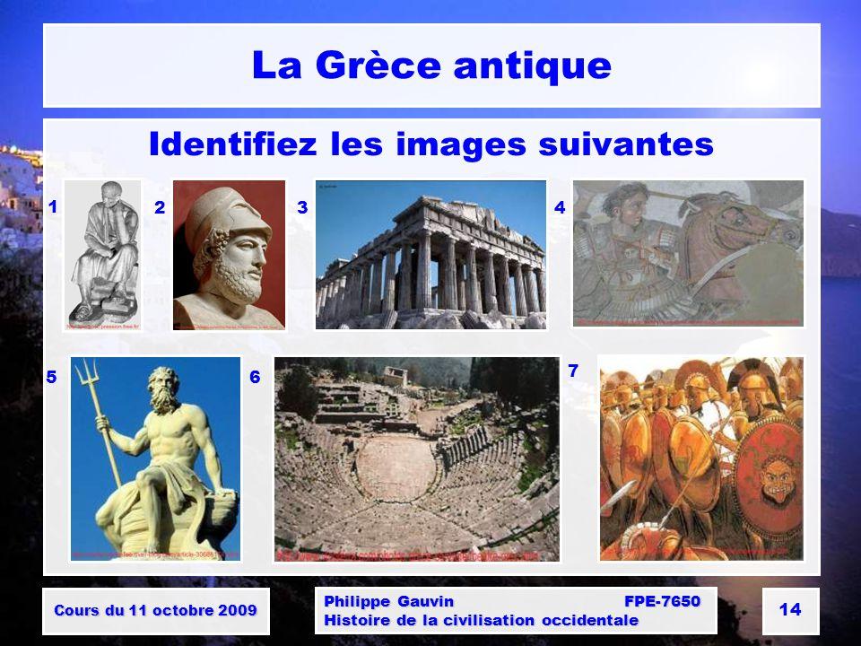 Cours du 11 octobre 2009 Philippe Gauvin FPE-7650 Histoire de la civilisation occidentale 14 La Grèce antique Identifiez les images suivantes 1 234 56 7