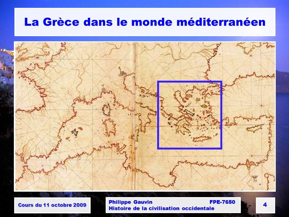 Cours du 11 octobre 2009 Philippe Gauvin FPE-7650 Histoire de la civilisation occidentale 4 La Grèce dans le monde méditerranéen