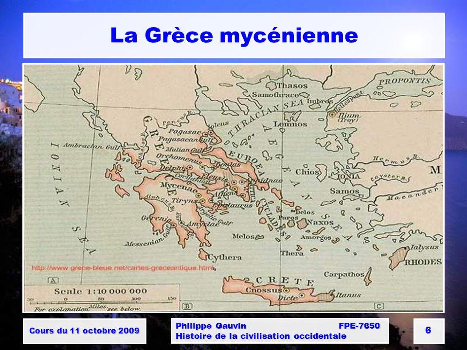 Cours du 11 octobre 2009 Philippe Gauvin FPE-7650 Histoire de la civilisation occidentale 6 La Grèce mycénienne