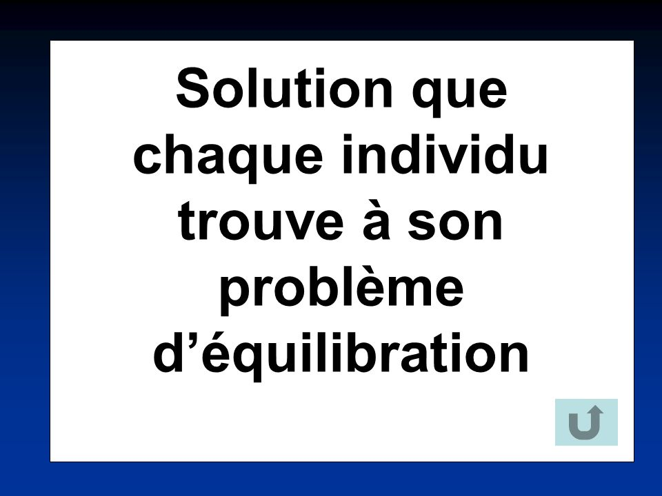 Solution que chaque individu trouve à son problème déquilibration