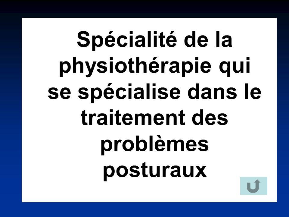Spécialité de la physiothérapie qui se spécialise dans le traitement des problèmes posturaux