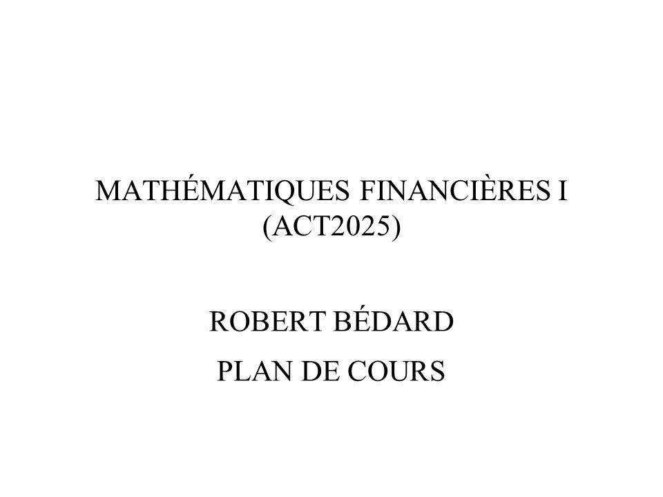 MATHÉMATIQUES FINANCIÈRES I (ACT2025) ROBERT BÉDARD PLAN DE COURS