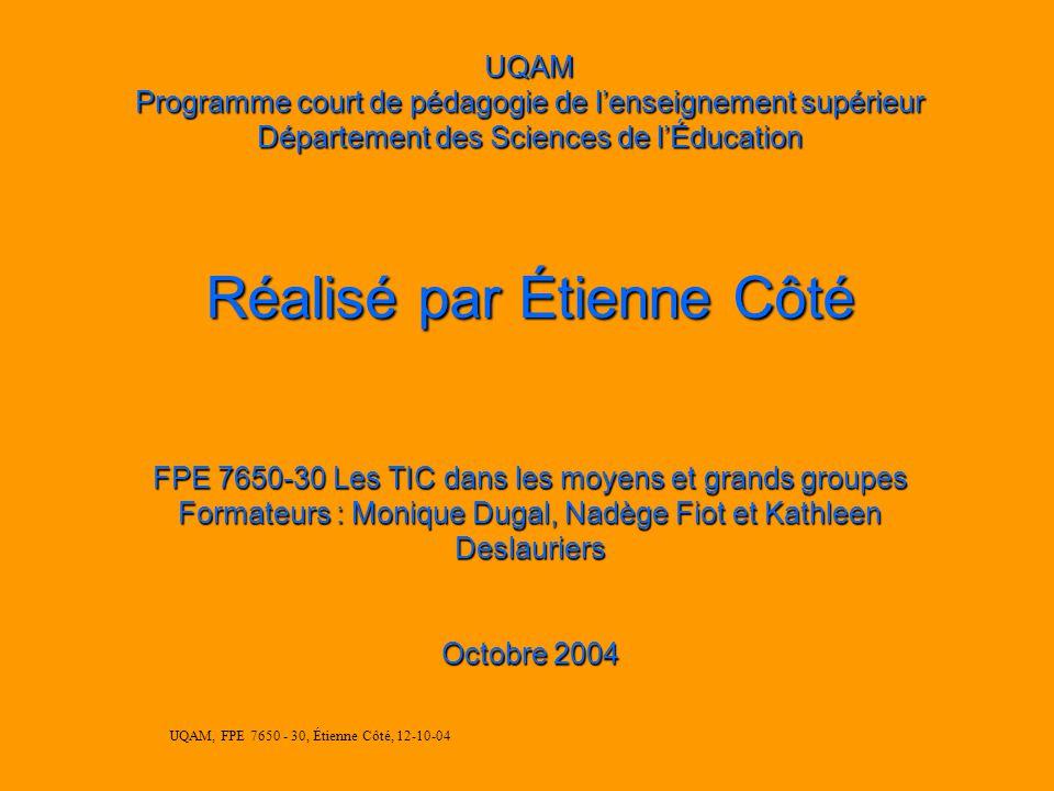 UQAM, FPE 7650 - 30, Étienne Côté, 12-10-04 Très bien !!! Maintenant, suivez-moi !