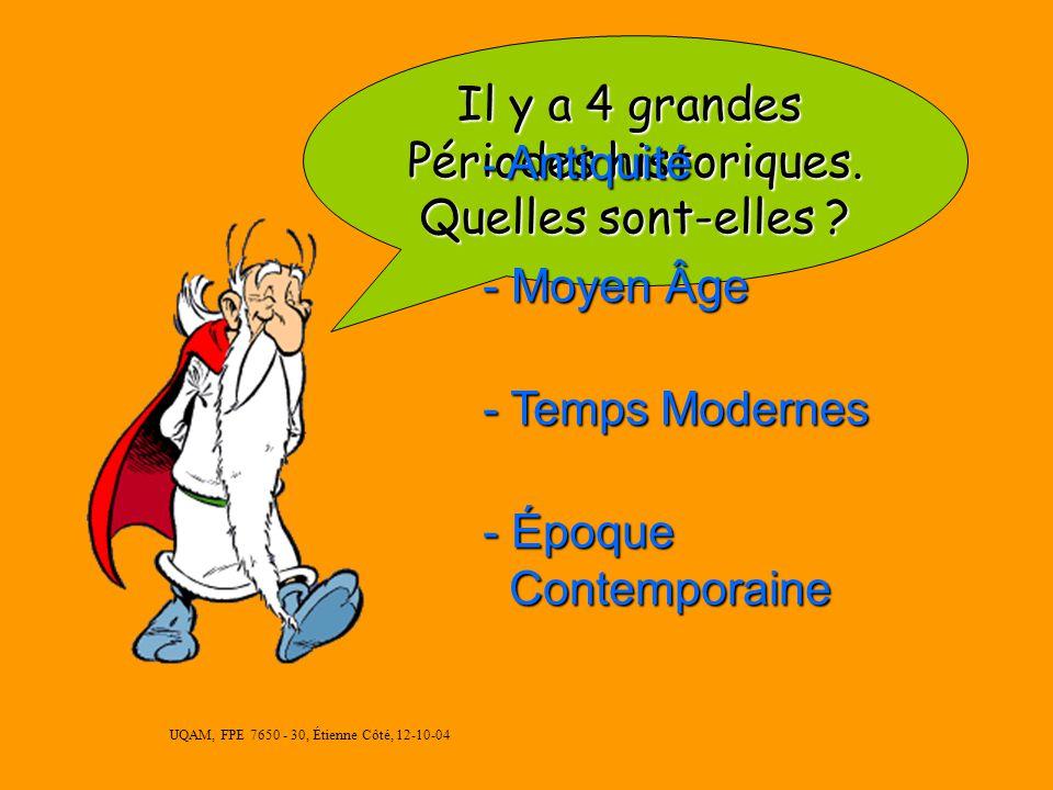UQAM, FPE 7650 - 30, Étienne Côté, 12-10-04 Il y a 4 grandes Périodes historiques.