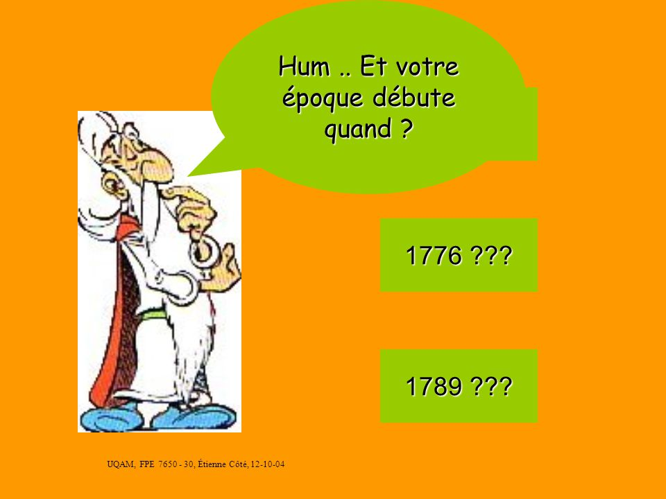 UQAM, FPE 7650 - 30, Étienne Côté, 12-10-04 Temps Modernes (1492 à …) - Guerres de religion religion - Absolutisme - Capitalisme - Lumières - Expansio