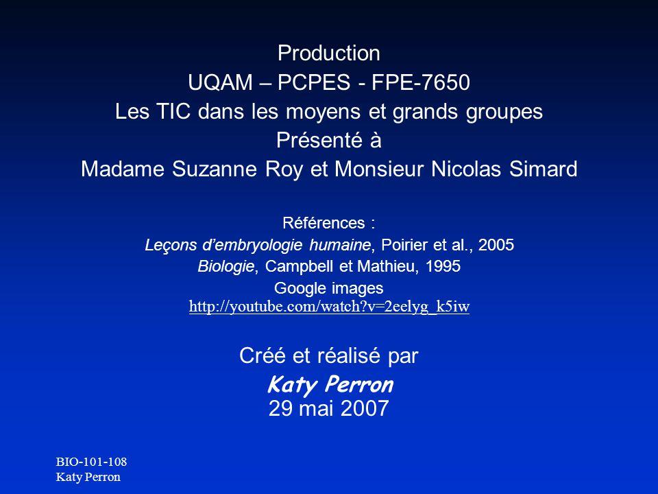 BIO-101-108 Katy Perron Production UQAM – PCPES - FPE-7650 Les TIC dans les moyens et grands groupes Présenté à Madame Suzanne Roy et Monsieur Nicolas