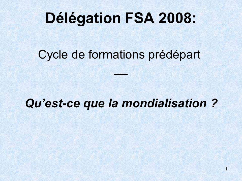1 Délégation FSA 2008: Cycle de formations prédépart __ Quest-ce que la mondialisation