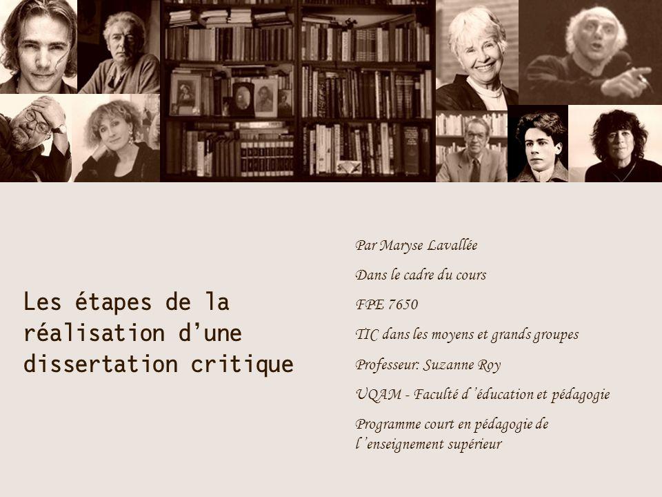 Les étapes de la réalisation dune dissertation critique Par Maryse Lavallée Dans le cadre du cours FPE 7650 TIC dans les moyens et grands groupes Prof