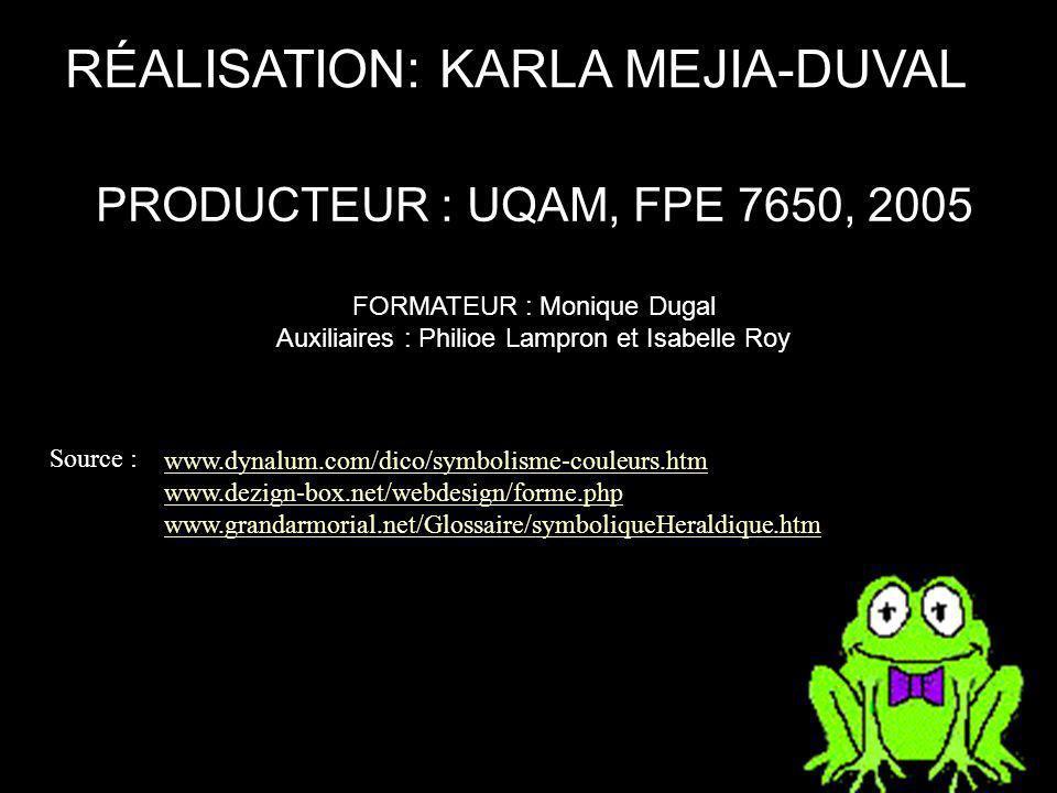 RÉALISATION: KARLA MEJIA-DUVAL PRODUCTEUR : UQAM, FPE 7650, 2005 FORMATEUR : Monique Dugal Auxiliaires : Philioe Lampron et Isabelle Roy Source : www.