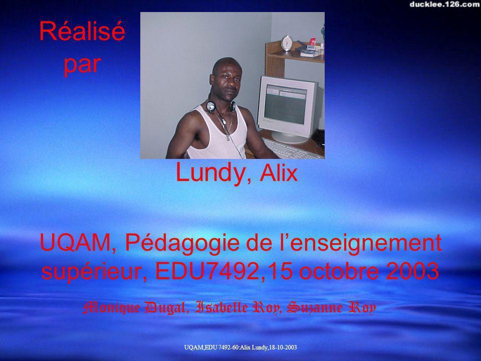 UQAM,EDU 7492-60:Alix Lundy,18-10-2003 Réalisé par UQAM, Pédagogie de lenseignement supérieur, EDU7492,15 octobre 2003 Lundy, Alix Monique Dugal, Isab