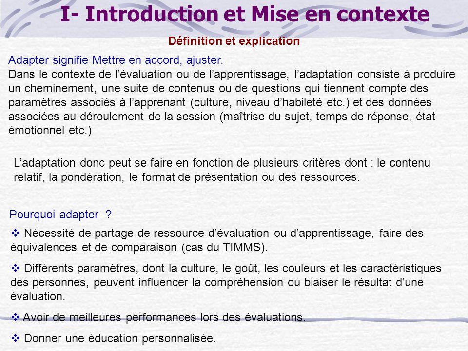 I- Introduction et Mise en contexte Ladaptation donc peut se faire en fonction de plusieurs critères dont : le contenu relatif, la pondération, le format de présentation ou des ressources.
