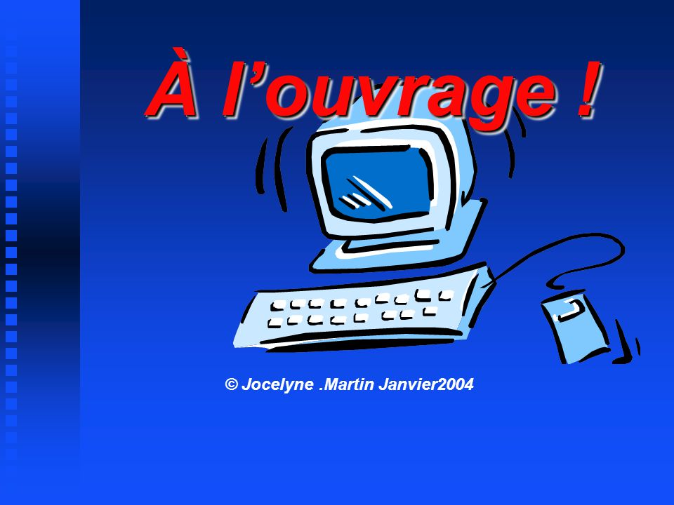 À louvrage ! © Jocelyne.Martin Janvier2004