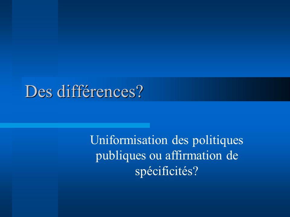 Des différences Uniformisation des politiques publiques ou affirmation de spécificités