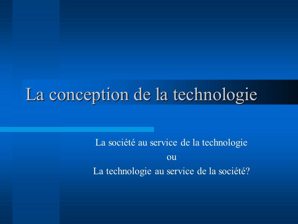 La conception de la technologie La société au service de la technologie ou La technologie au service de la société