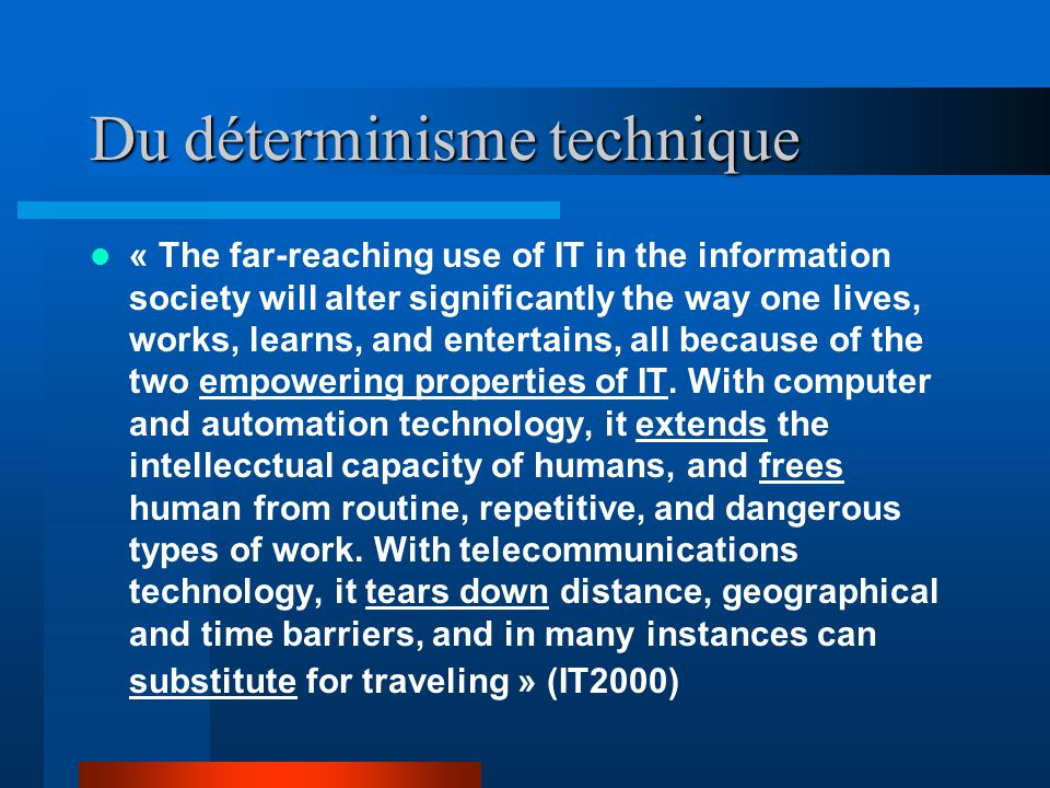 Du déterminisme technique « The far-reaching use of IT in the information society will alter significantly the way one lives, works, learns, and enter